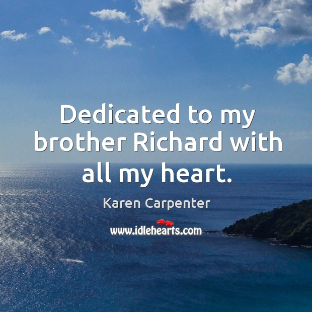 Dedicated to my brother Richard with all my heart. Image