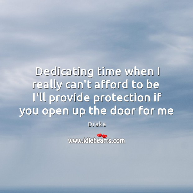 Dedicating time when I really can't afford to be  I'll provide protection Image