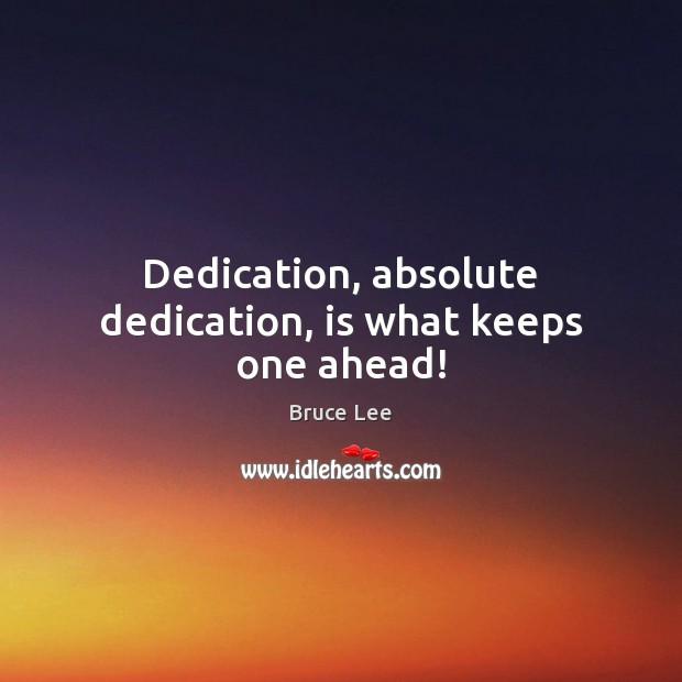 Image, Dedication, absolute dedication, is what keeps one ahead!