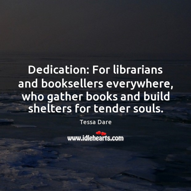 Dedication: For librarians and booksellers everywhere, who gather books and build shelters Image
