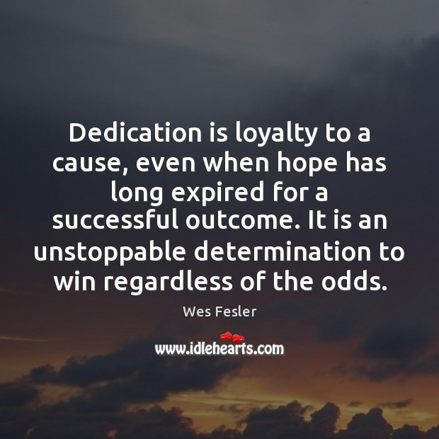 Dedication is loyalty to a cause, even when hope has long expired Unstoppable Quotes Image