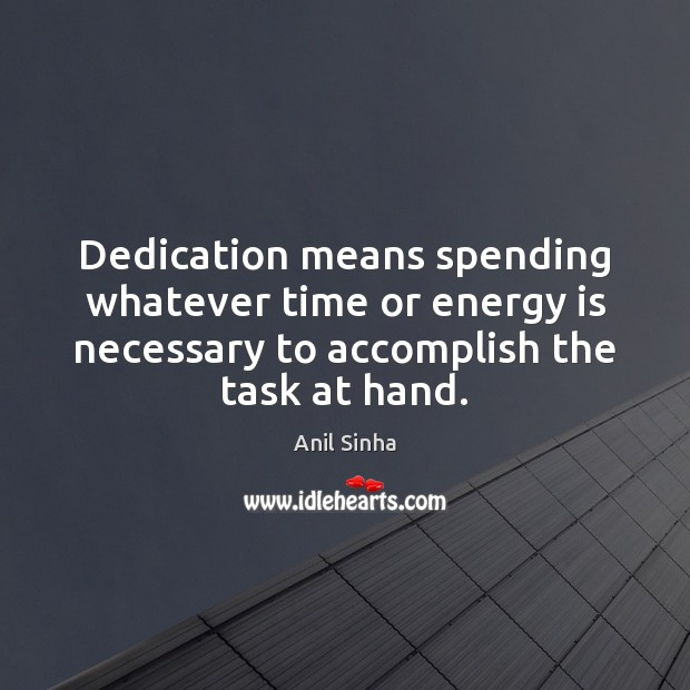 Image, Dedication means spending whatever time or energy is necessary to accomplish the