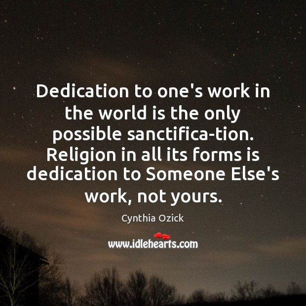 Dedication to one's work in the world is the only possible sanctifica-tion. World Quotes Image