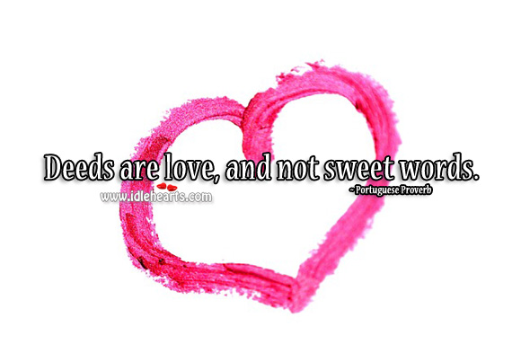 Deeds are love, and not sweet words. Image