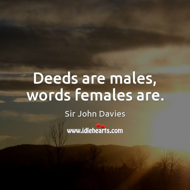 Deeds are males, words females are. Image