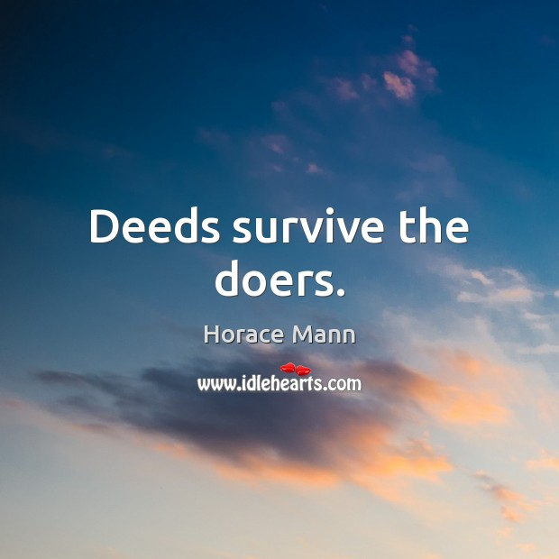 Deeds survive the doers. Horace Mann Picture Quote