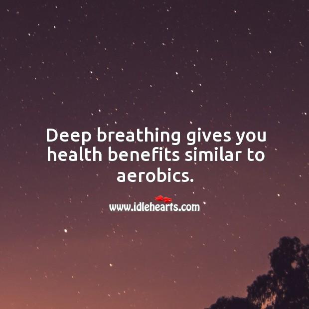 Deep breathing gives you health benefits similar to aerobics. Image