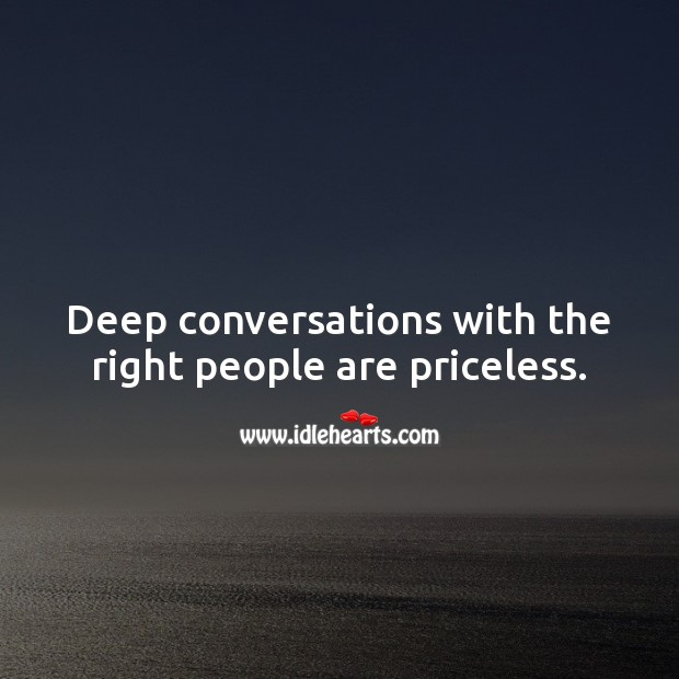 Image, Deep conversations with the right people are priceless.