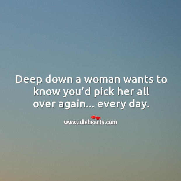 Image, Deep down a woman wants to know you'd pick her all over again… every day.