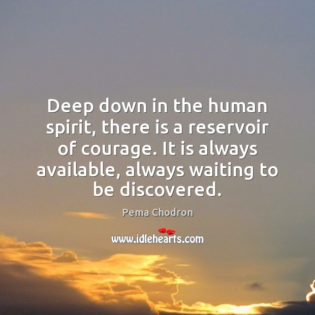 Image, Deep down in the human spirit, there is a reservoir of courage.