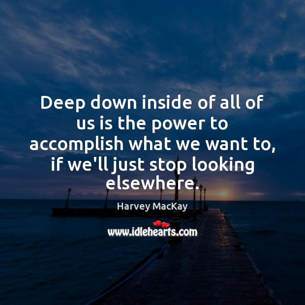 Deep down inside of all of us is the power to accomplish Harvey MacKay Picture Quote