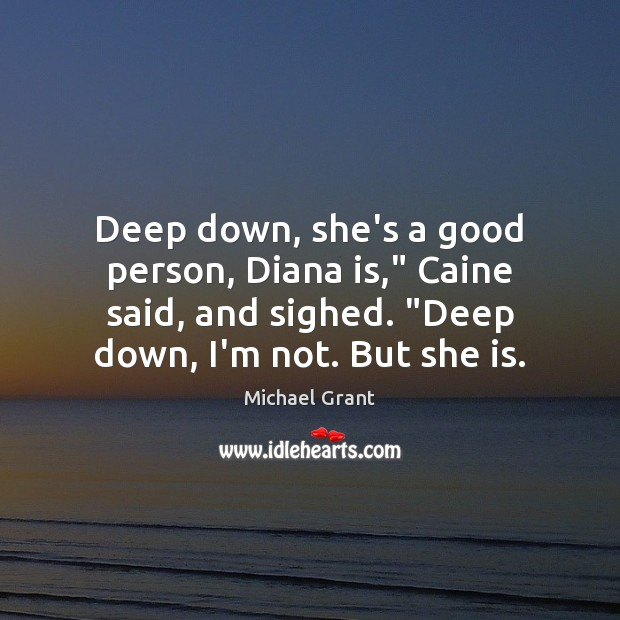"""Deep down, she's a good person, Diana is,"""" Caine said, and sighed. """" Image"""