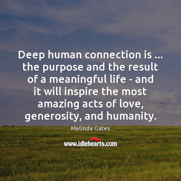 Deep human connection is … the purpose and the result of a meaningful Melinda Gates Picture Quote