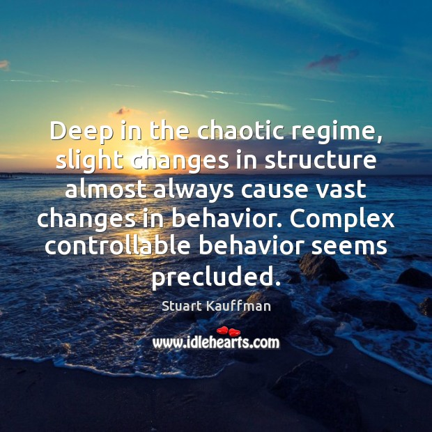 Deep in the chaotic regime, slight changes in structure almost always cause Behavior Quotes Image