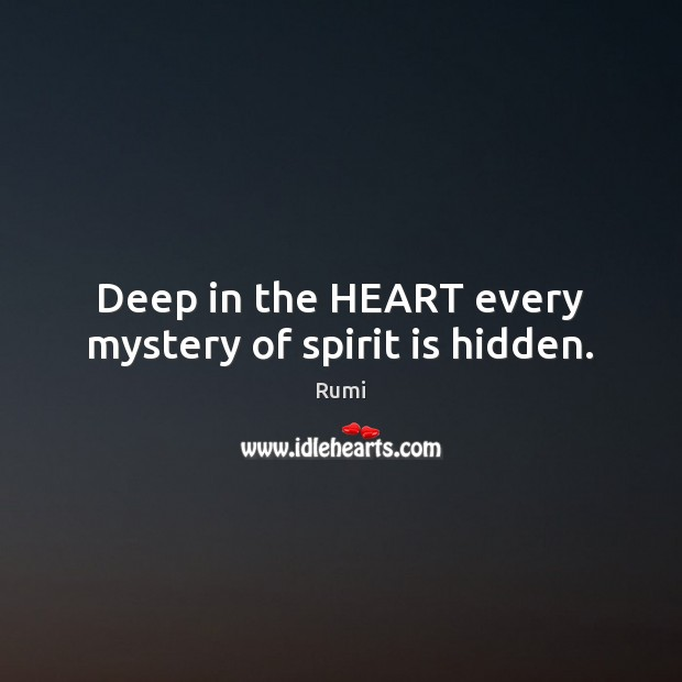 Image, Deep in the HEART every mystery of spirit is hidden.