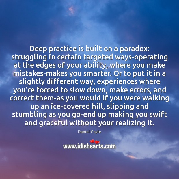 Deep practice is built on a paradox: struggling in certain targeted ways-operating Struggle Quotes Image