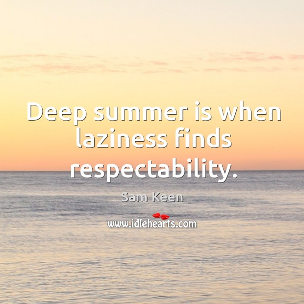 Image, Deep summer is when laziness finds respectability.