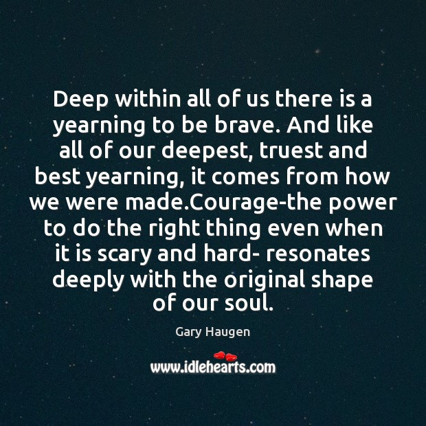 Deep within all of us there is a yearning to be brave. Image