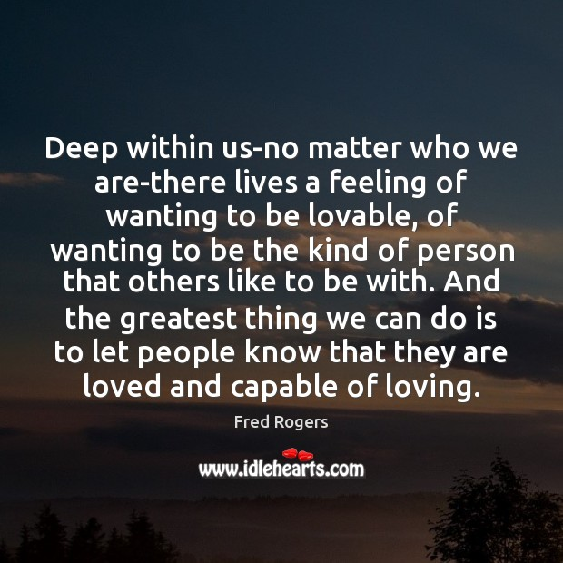 Image, Deep within us-no matter who we are-there lives a feeling of wanting