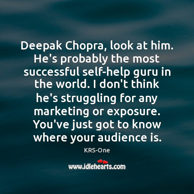 Deepak Chopra, look at him. He's probably the most successful self-help guru KRS-One Picture Quote