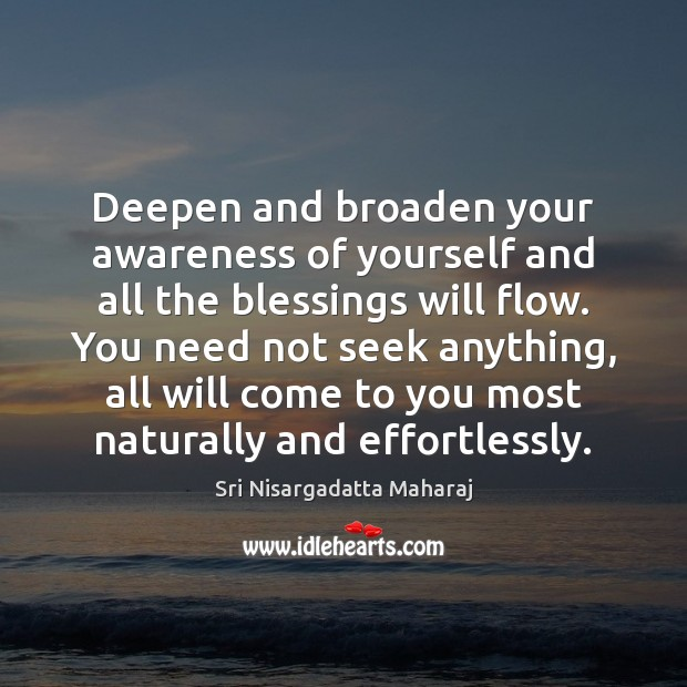 Deepen and broaden your awareness of yourself and all the blessings will Image