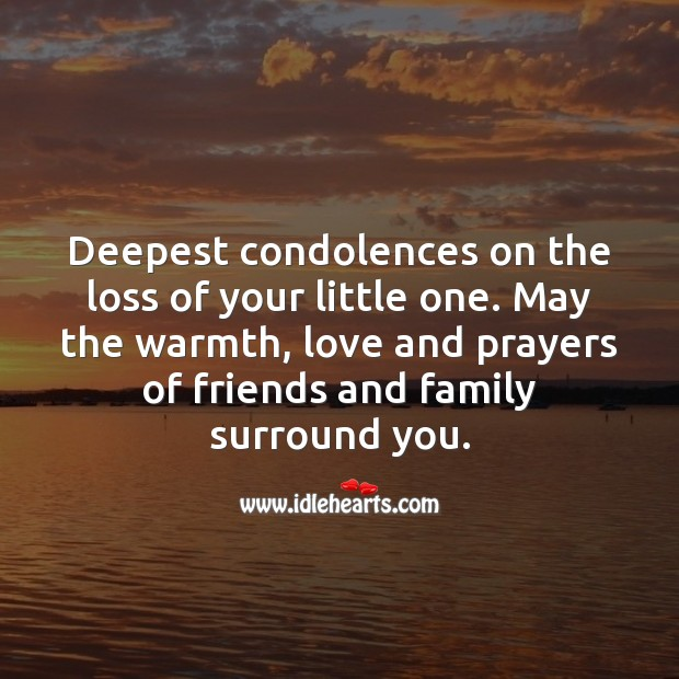 Deepest condolences on the loss of your little one. Sympathy Quotes Image