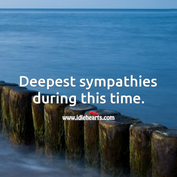 Deepest sympathies during this time. Sympathy Messages Image