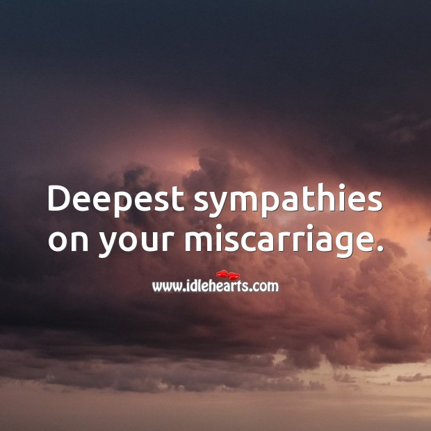 Deepest sympathies on your miscarriage. Miscarriage Sympathy Messages Image