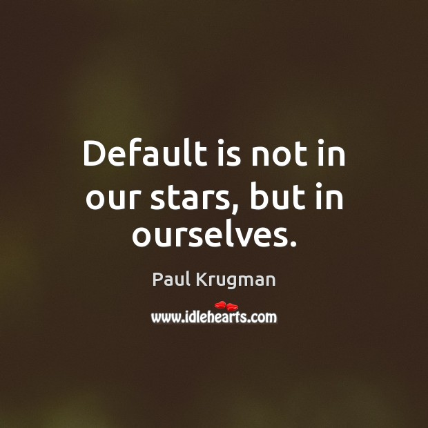 Image, Default is not in our stars, but in ourselves.