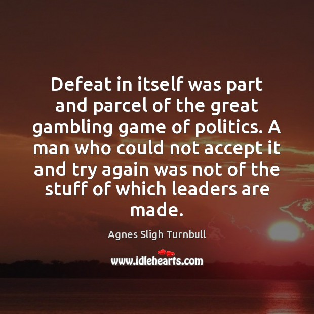 Defeat in itself was part and parcel of the great gambling game Try Again Quotes Image