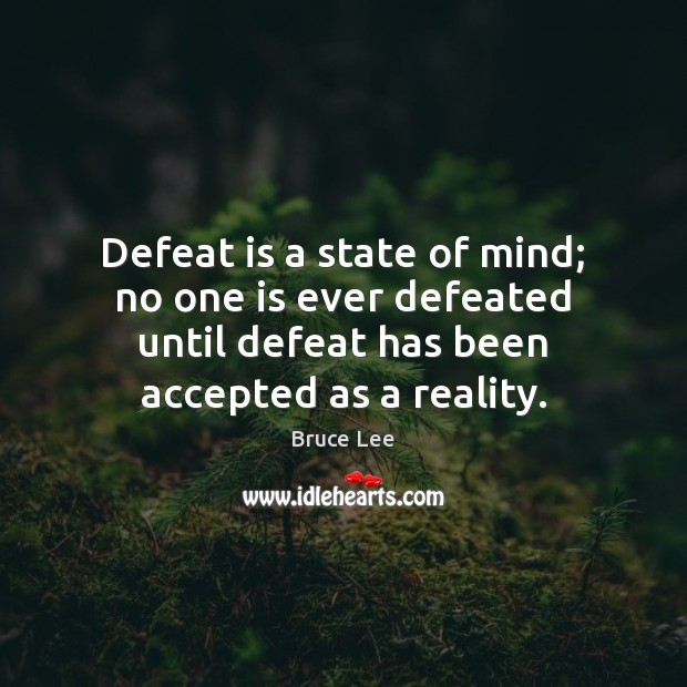 Defeat is a state of mind; no one is ever defeated until Defeat Quotes Image