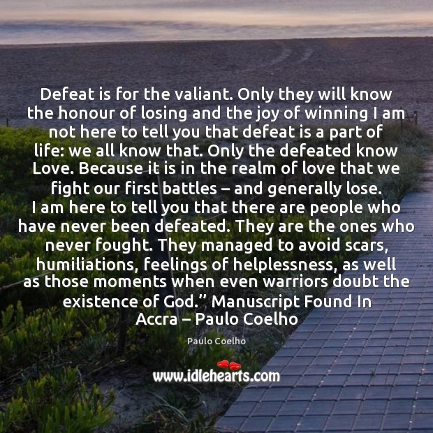 Defeat is for the valiant. Only they will know the honour of Defeat Quotes Image