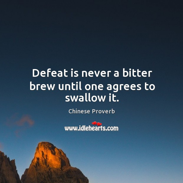 Image, Defeat is never a bitter brew until one agrees to swallow it.