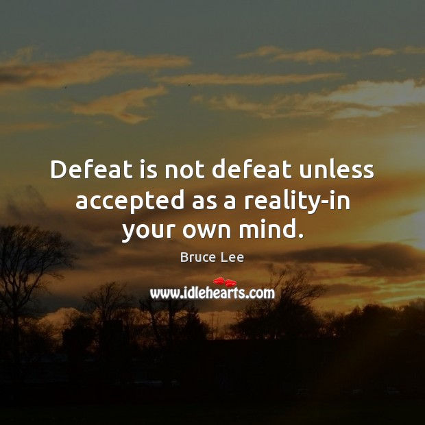 Defeat is not defeat unless accepted as a reality-in your own mind. Defeat Quotes Image
