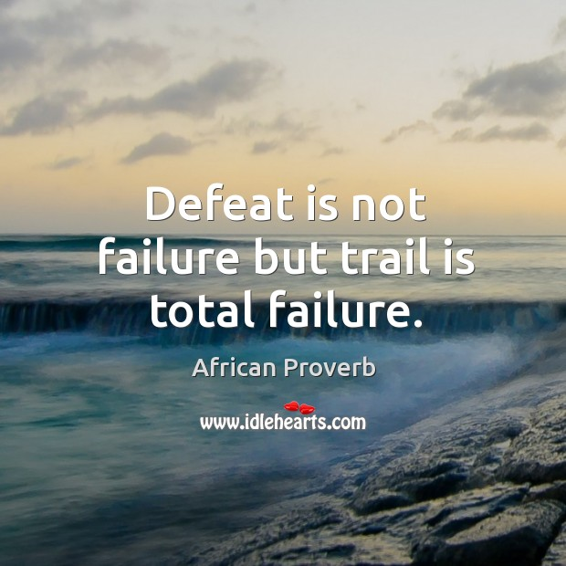 Defeat is not failure but trail is total failure. Defeat Quotes Image