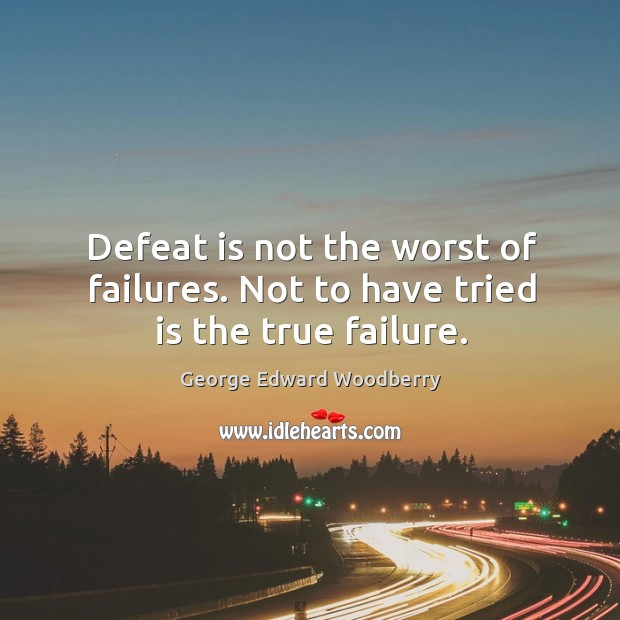 Defeat is not the worst of failures. Not to have tried is the true failure. Defeat Quotes Image