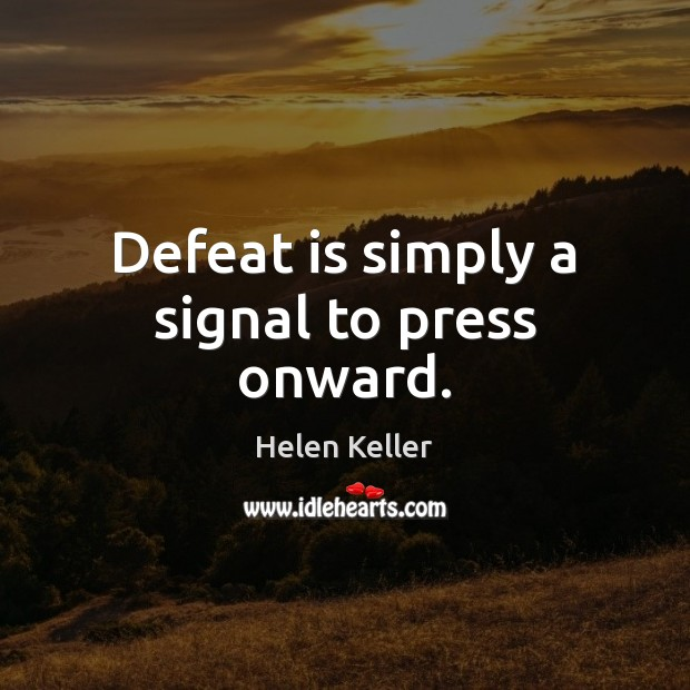 Defeat is simply a signal to press onward. Defeat Quotes Image