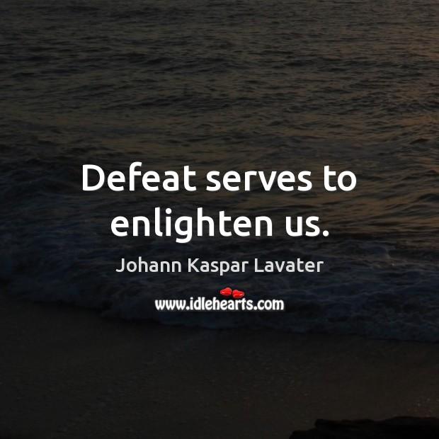 Defeat serves to enlighten us. Image