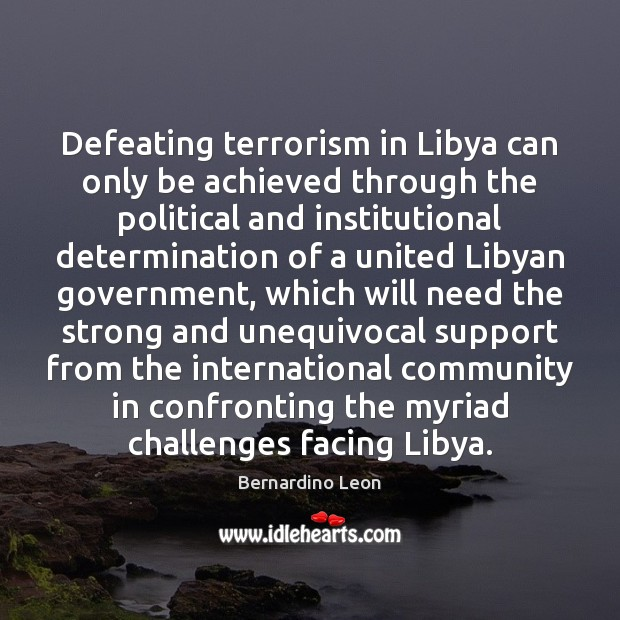 Defeating terrorism in Libya can only be achieved through the political and Determination Quotes Image