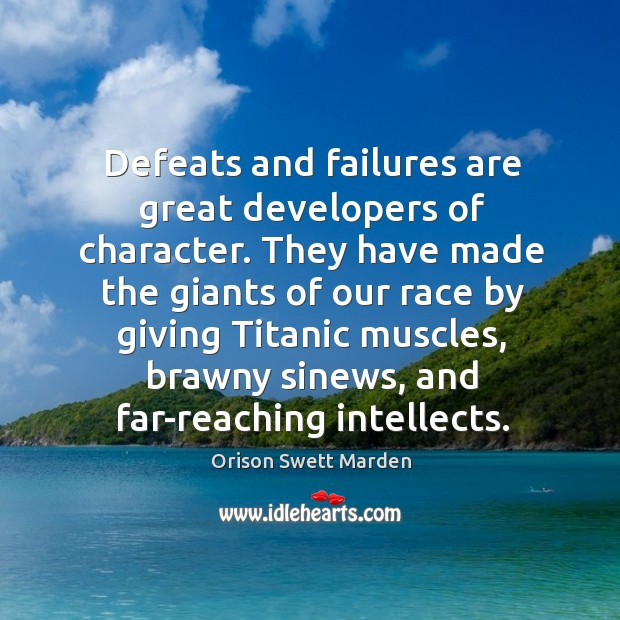 Defeats and failures are great developers of character. They have made the Image