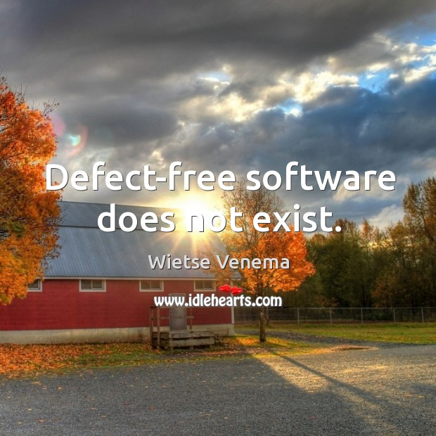 Defect-free software does not exist. Image