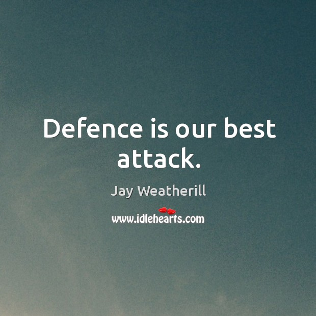 Defence is our best attack. Image
