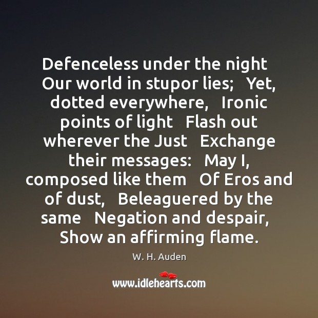 Defenceless under the night   Our world in stupor lies;   Yet, dotted everywhere, Image