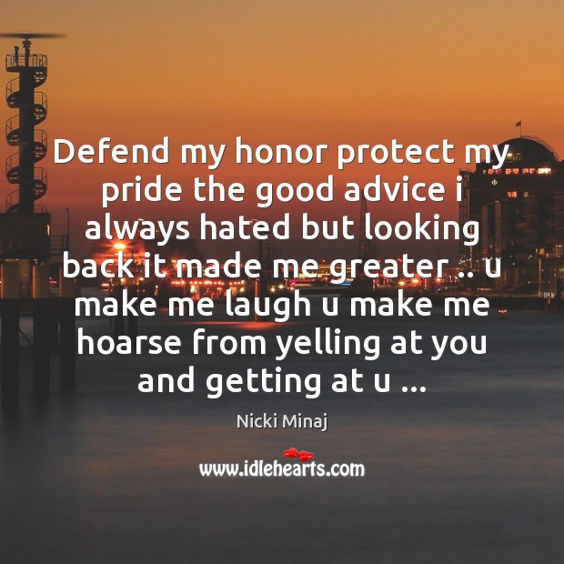 Defend my honor protect my pride the good advice i always hated Nicki Minaj Picture Quote