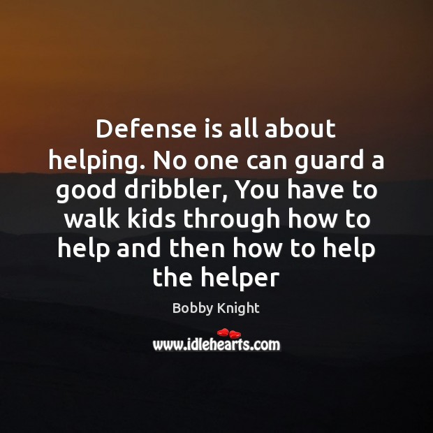 Image, Defense is all about helping. No one can guard a good dribbler,