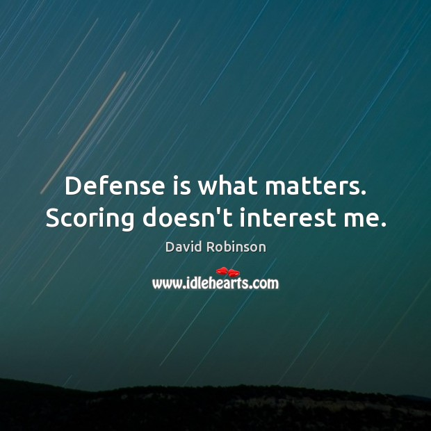 Image, Defense is what matters. Scoring doesn't interest me.
