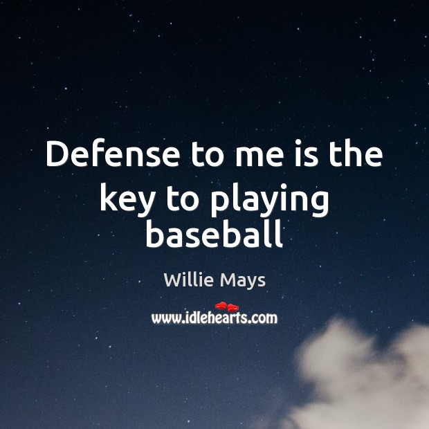 Image, Defense to me is the key to playing baseball