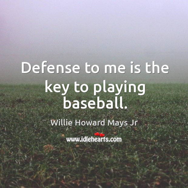 Defense to me is the key to playing baseball. Image