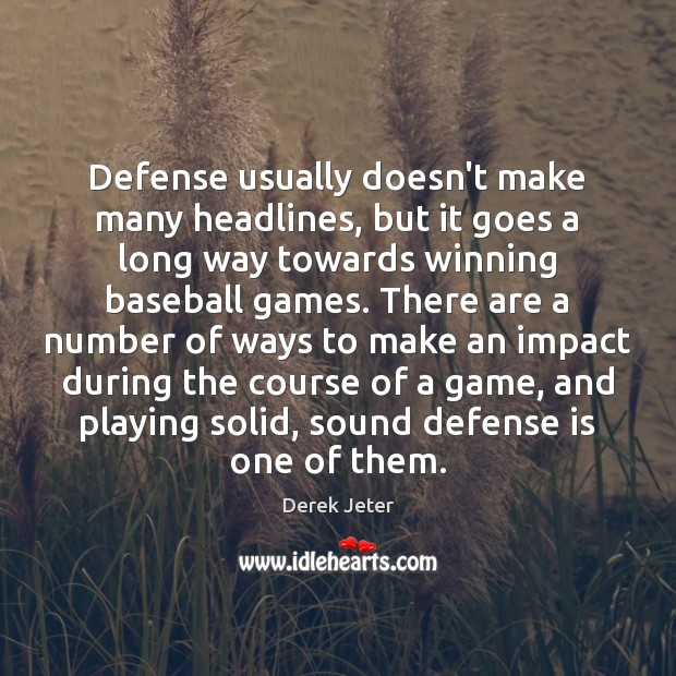 Defense usually doesn't make many headlines, but it goes a long way Derek Jeter Picture Quote