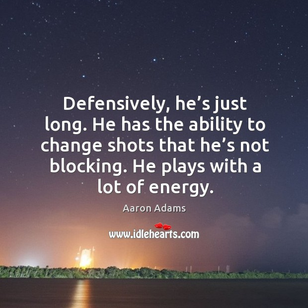 Image, Defensively, he's just long. He has the ability to change shots that he's not blocking.